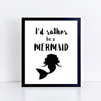 I'd Rather Be A Mermaid, PRINTABLE, quote, wall art, wall decor, funny, modern, black and white, dorm, gift idea, INSTANT DOWNLOAD