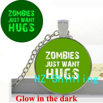 New Fashion Glow in The Dark Zombies Just Want Hugs Necklace Zombie Quote Jewelry Glass Dome Pendant Glowing