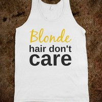 BLONDE HAIR DON'T CARE