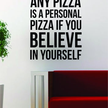 Pizza Believe in Yourself Quote Decal Sticker Wall Vinyl Art Words Decor Kitchen Gift Funny Inspirational Food