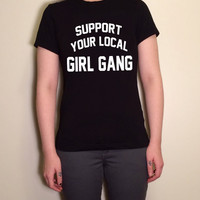 Support Your Local Girl Gang Front T-Shirt