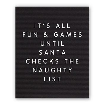 It's All Fun And Games Until Santa Checks The Naughty List Letterboard Print