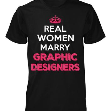 Real Women Marry Graphic Designers. Cool Gift - Unisex Tshirt