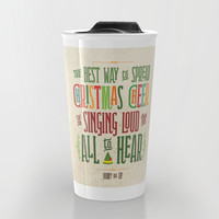Buddy the Elf! The Best Way to Spread Christmas Cheer is Singing Loud for All to Hear Travel Mug by Noonday Design | Society6
