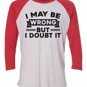 """Unisex Christmas Soft Tri-Blend Baseball T-Shirt """"I May Be Wrong But I Doubt It"""" Rb Clothing Co"""