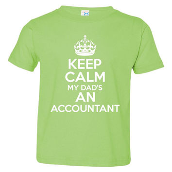 Keep Calm My Dads An ACCOUNTANT Funny Printed Infant Toddler T Shirt Or Creeper Accountant Tee