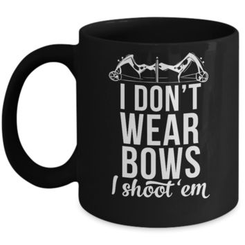 I Don't Wear Bows I Shoot Em Mug