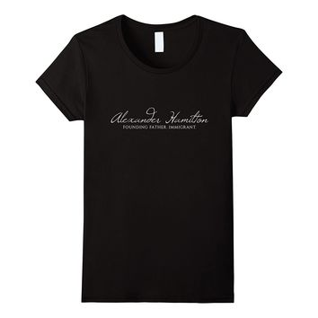 Alexander Hamilton Shirt | Founding Father. Immigrant.