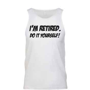 I'm Retired Do It Yourself Men's Tank