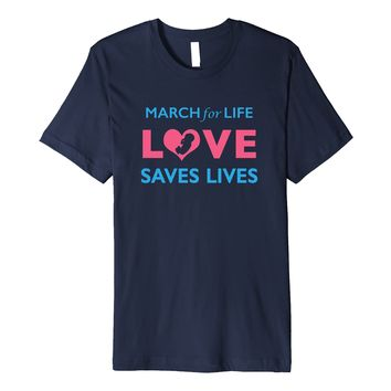March For Life T Shirt- Pro Life Love Saves Lives Shirt