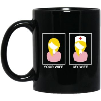 Your wife My wife Nurse BM11OZ 11 oz. Black Mug