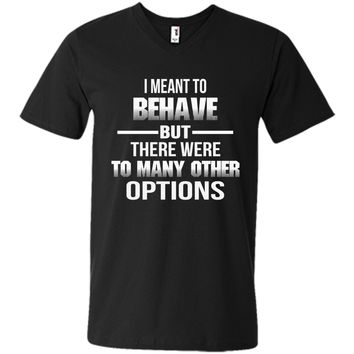 I MEANT TO BEHAVE BUT THERE WERE TO MANY OTHER OPTIONS TEE cool shirt