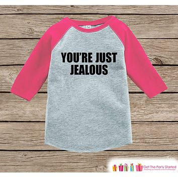 Funny Kids Shirt - You're Just Jealous - Funny Girls Onepiece or T-shirt - Funny Jealousy Shirt - Kids, Toddler, Youth Pink Raglan Gift Idea