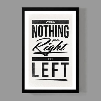 When Nothing Goes Right, Go Left - Quote Poster - Motivational, Inspirational, Encouragement, Life