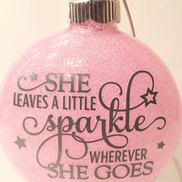 "Glitter Christmas Ornament - She leaves a little sparkle wherever she goes - Pink Glitter - 4"" Ornament - Glass Ornaments - Sparkles - Round"