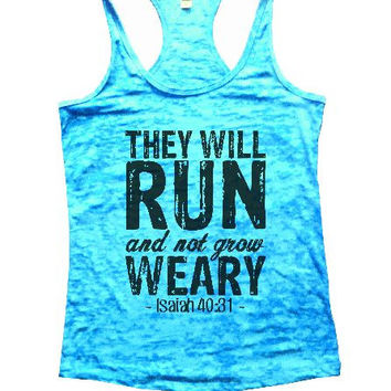 They Will Run And Not Grow Weary - Isaiah 40:31 - Burnout Tank Top By BurnoutTankTops.com - 1226