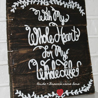 Rustic Wedding Sign With My Whole Heart Whole Life Customizable