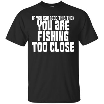 Funny Gift Shirt For Fisherman You Are Fishing Too Close_Black