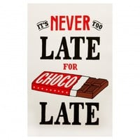 Never Too Late For Choco Late Print