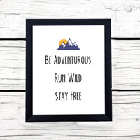 Be Adventurous, Run Wild, Stay Free Mountain Graphic Print | Digital Download / Instant Download Wall Decor
