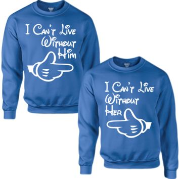 CAN'T LIVE WITHOUT HIM CAN'T LIVE WITHOUT HER COUPLE SWEATSHIRT