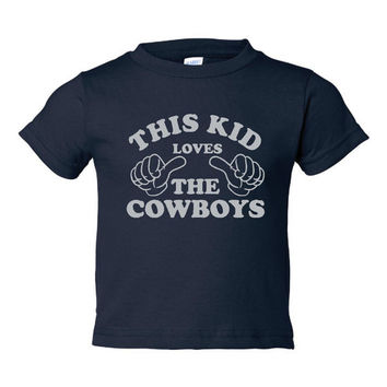 This Kid Loves The Cowboys Dallas Cowboys Kids T Shirt  Great Cowboys Fans Tee Sized 6 Months Thru Youth Xl Go COWBOYS