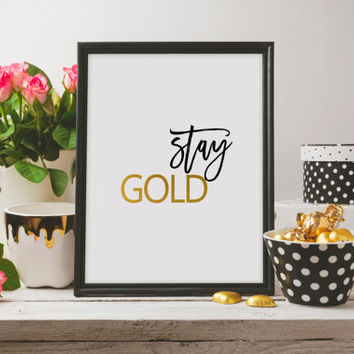 Stay Gold Printable Art   Gold Digital Art   Typography Gold Print   Wall Decor   Office Decor Instant download Wall artwork Home decor