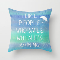 I Like People Who Smile When It's Raining Throw Pillow by Tangerine-Tane