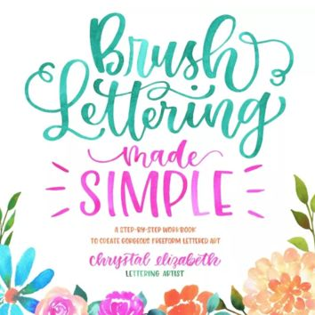 Brush Lettering Made Simple by Chrystal Elizabeth