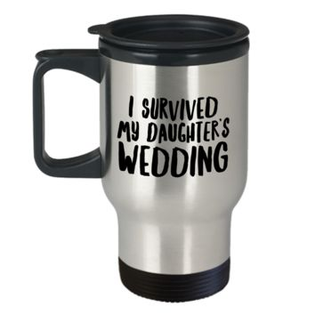 I Survived My Daughters Wedding Survivor Father of the Bride Mother of the Bride Gifts Travel Mug Stainless Steel Insulated Coffee Cup