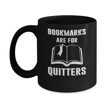 Bookmarks Are For Quitters Funny Bookworm Mug