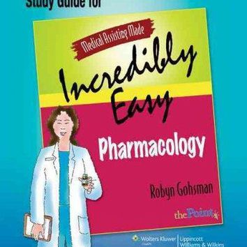 Pharmacology: Medical Assisting Made Incredibly Easy (Medical Assisting Made Incredibly Easy)