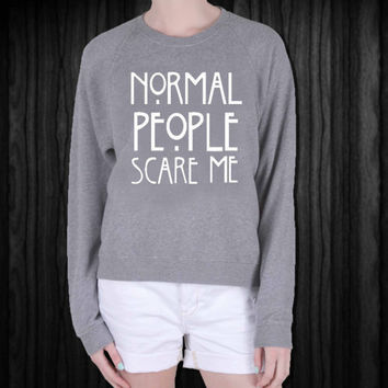 Normal People Scare Me screenprint sweatshirt, sweater, made from mix polyester cotton, available size S - 3XL