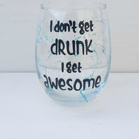 I Don't Get Drunk I Get Awesome hand painted stemless wine glass