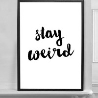 Motivational Print Inspirational Print Stay Weird Black and White Handwritten Style Typography Art Poster Print Home Decor Wall Art