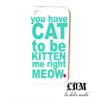 you have cat to be kitten me right meow case iPhone 4 iPhone 4s iPhone 5 humor funny phone case plastic hard clever gift christmas