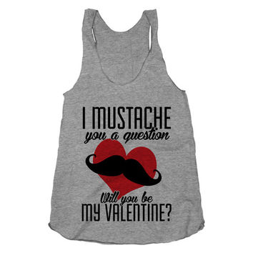 I Mustache You A Question, Will You Be My Valentine? Funny Valentines Day Shirt, Beard, Shave, Athletic Grey American Apparel Tank Top