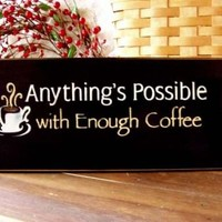 Anythings Possible with Enough Coffee Primitive Sign | CountryWorkshop - Woodworking on ArtFire