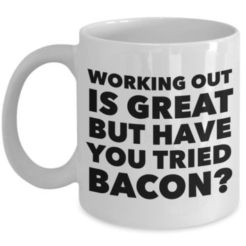 Working Out is Great But Have You Tried Bacon Coffee Mug Ceramic Funny Coffee Cup