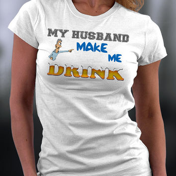 My Husband Makes Me Drink T Shirt, Funny Joke On Husband T Shirt, Funny Gift T Shirt