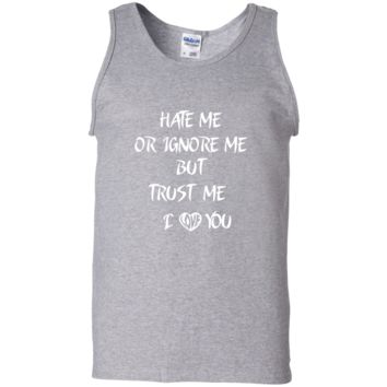 Hate me or ignore me but true me t shirt - valentine's day special G220 Gildan 100% Cotton Tank Top
