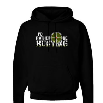 I'd Rather Be Hunting Dark Hoodie Sweatshirt