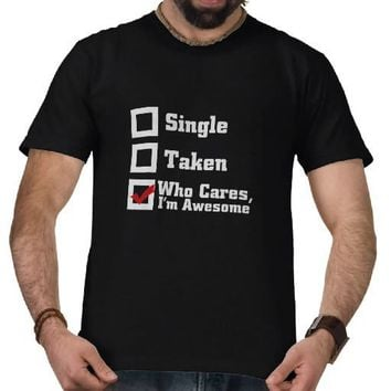 Single, Taken, Who Cares I'm Awesome Tee Shirts from Zazzle.com