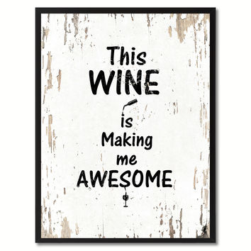 This wine is making me awesome Funny Quote Saying Gift Ideas Home Decor Wall Art