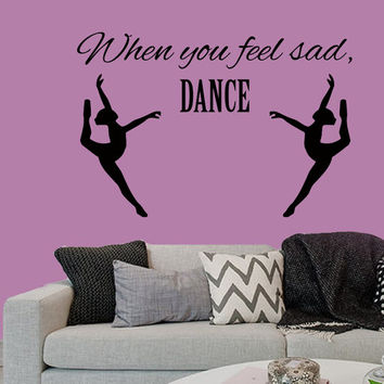 Wall Decals Quote When You Feel Sad Dance Ballet Studio Home Vinyl Decal Sticker Kids Nursery Baby Room Decor kk375