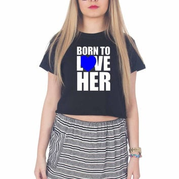 born to love couple men For Womens Crop Shirt ***