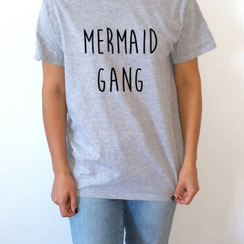 Mermaid Gang T-Shirt Unisex for women gift to her sassy cute top fashion tees funny mermaid slogan famous tee for girl