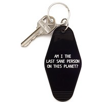 Am I The Last Sane Person On This Planet Keychain in Black and White