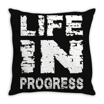 LIFE IN PROGRESS Throw Pillow