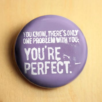 You're Perfect // 1.25 inch button (0040)